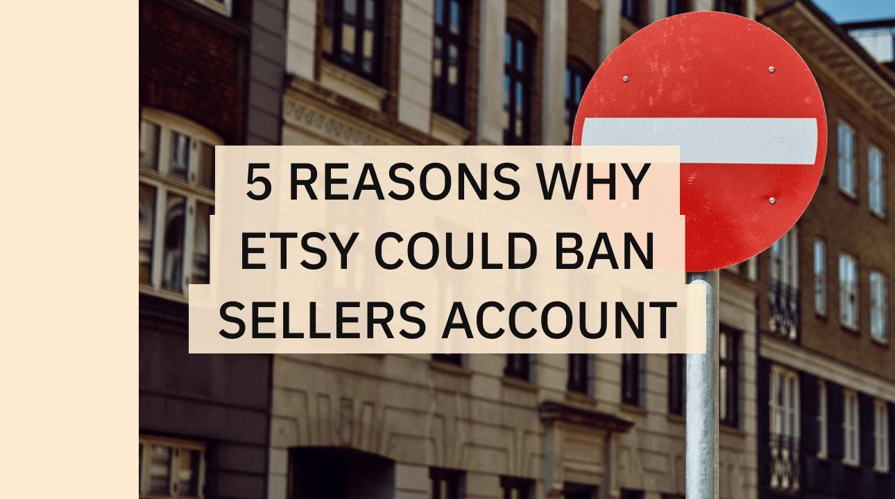 Reason why Etsy could ban accounts.