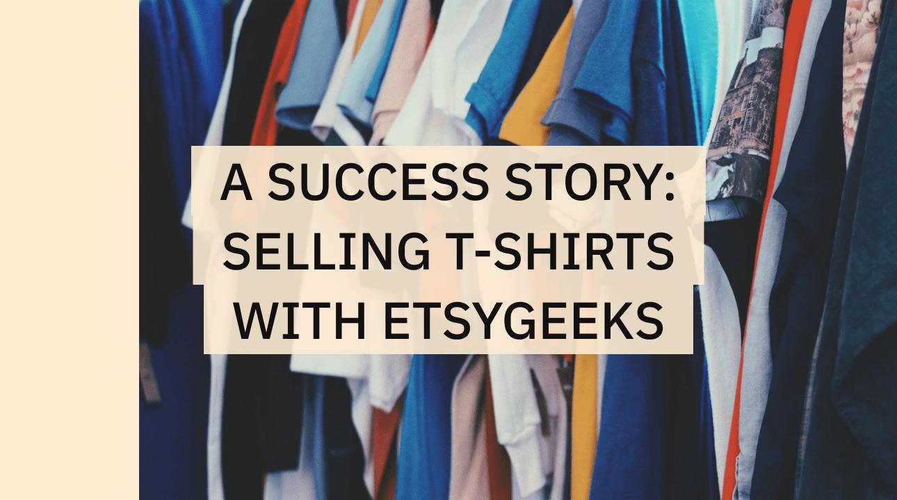 An Etsygeeks success story - t-shirt business.